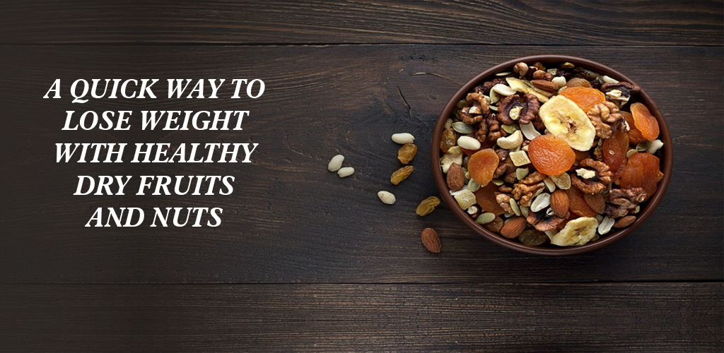 A Quick Way to Lose Weight with Healthy Dry Fruits and Nuts
