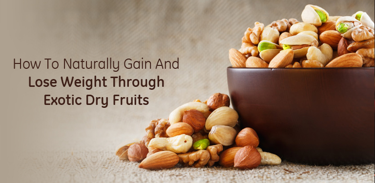 How To Naturally Gain and Lose Weight Through Exotic Dry Fruits