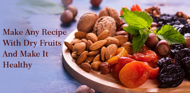 Make any recipe with dry fruits and make it healthy